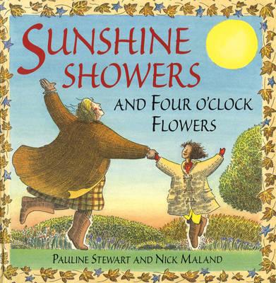 Sunshine Showers And 4 O'Clock Flowers by Pauline Stewart, Nick Maland