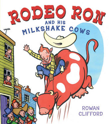 Rodeo Ron and His Milkshake Cows by Rowan Clifford