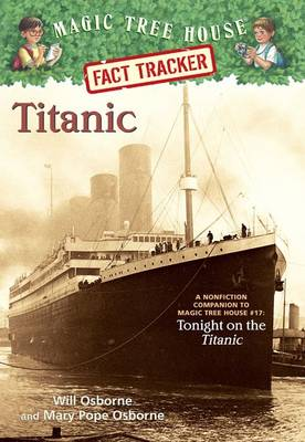 Titanic A Nonfiction Companion to Magic Tree House #17: Tonight on the Titanic by Mary Pope Osborne, Will Osborne