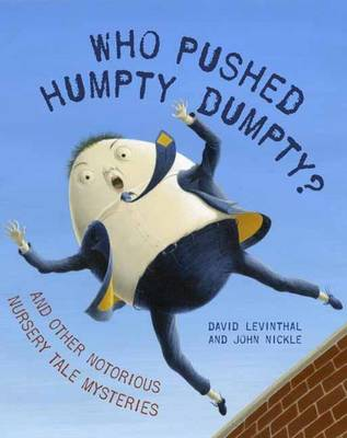 Who Pushed Humpty Dumpty? and Other Notorious Nursery Tale Mysteries by David Levinthal, John Nickle