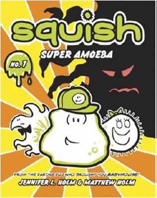 Squish #1: Super Amoeba by Jennifer L. Holm, Matthew Holm