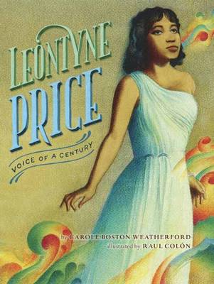 Leontyne Price Voice of a Century by Carole Boston Weatherford, Raul Colon