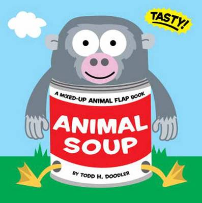 Animal Soup A Mixed-up Animal Flap Book by Todd H. Doodler