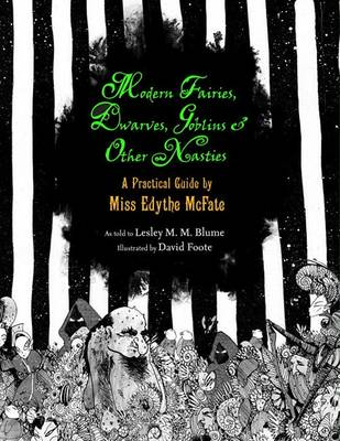 Modern Fairies, Dwarves, Goblins and Other Nasties A Practical Guide by Miss Edythe Mcfate by Lesley M. M. Blume, David Foote