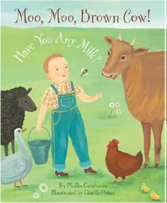 Moo, Moo Brown Cow! Have You Any Milk? by Phillis Gershator, Giselle Potter