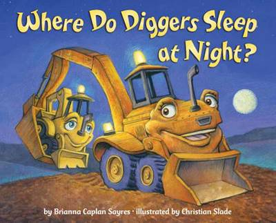 Where Do Diggers Sleep at Night? by Brianna Caplan Sayres, Christian Slade