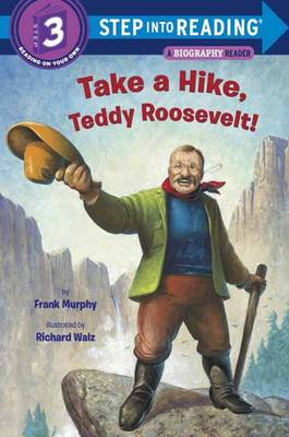 Take a Hike, Teddy Roosevelt! by Frank Murphy, Richard Walz