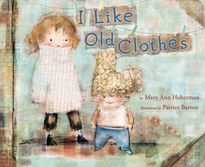 I Like Old Clothes by Mary Ann Hoberman, Patrice Barton