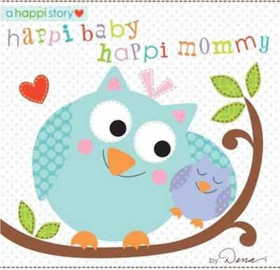 Happi Baby, Happi Mommy by Dena Designs