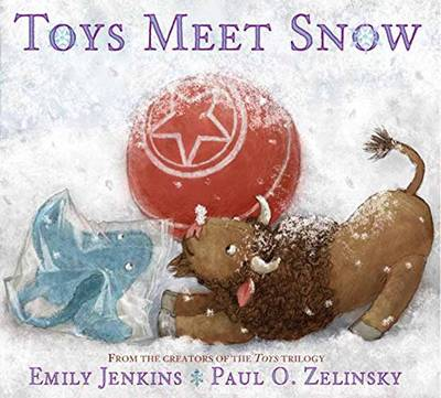 Toys Meet Snow Being the Wintertime Adventures of a Curious Stuffed Buffalo, a Sensitive Plush Stingray, and a Book-Loving Rubber Ball by Emily Jenkins, Paul O. Zelinsky