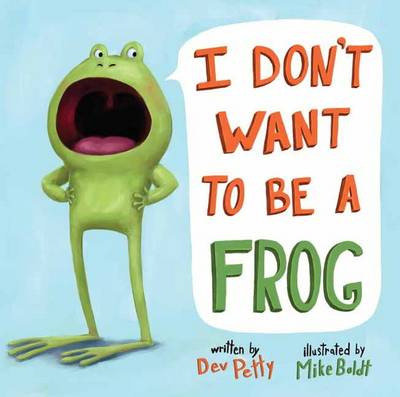 I Don't Want to be a Frog by Dev Petty, Mike Boldt