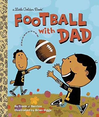 Football with Dad by Frank Berrios, Brian Biggs