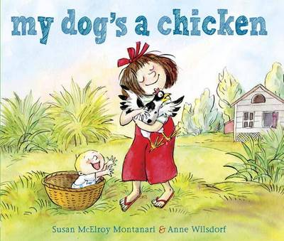 My Dog's a Chicken by Susan Mcelroy Montanari, Anne Wilsdorf