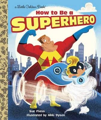 How to be a Superhero by Sue Fliess, Nikki Dyson