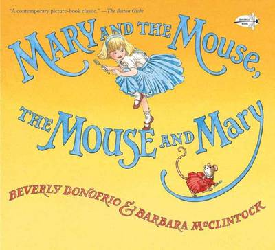 Mary and the Mouse, the Mouse and Mary by Beverly Donofrio, Barbara McClintock