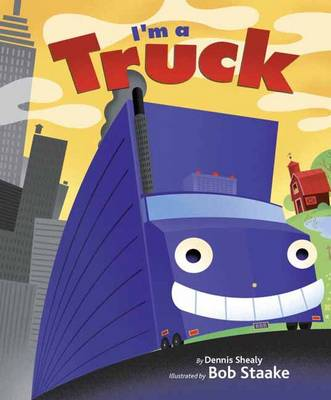I'm a Truck by Denis Shealy, Bob Staake