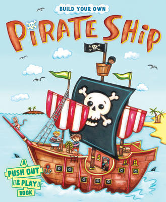 Build Your Own Pirate Ship A Push-out-and-play Book by