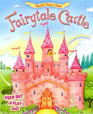 Build Your Own Fairytale Castle A Push-out-and-play Book by