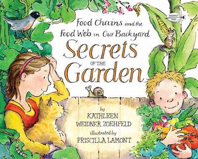 Secrets of the Garden Food Chains and the Food Web in Our Backyard by Kathleen Weidner Zoehfeld, Priscilla Lamont