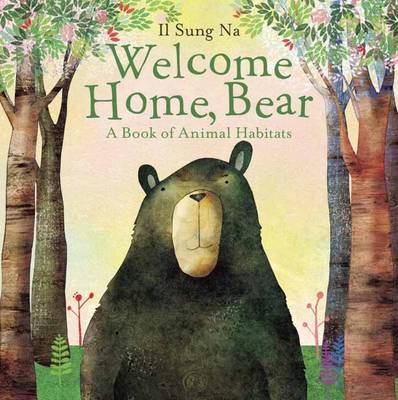 Welcome Home, Bear A Book of Animal Habitats by Il Sung Na, Il Sung Na