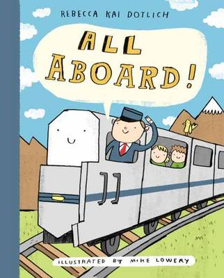 All Aboard! by Rebecca Kai Dotlich, Mike Lowery