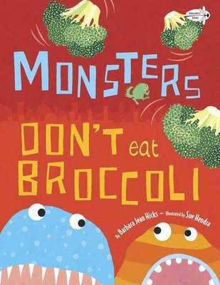 Monsters Don't Eat Broccoli by Barbara Jean Hicks, Sue Hendra
