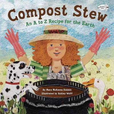 Compost Stew An A to Z Recipe for the Earth by Mary Elizabeth McKenna Siddals, Ashley Wolff