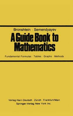A Guide Book to Mathematics Fundamental Formulas * Tables * Graphs * Methods by I N Bronshtein, Bronshtein