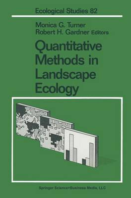 Quantitative Methods in Landscape Ecology The Analysis and Interpretation of Landscape Heterogeneity by Monica G. (University of Wisconsin, Madison, WI, USA) Turner