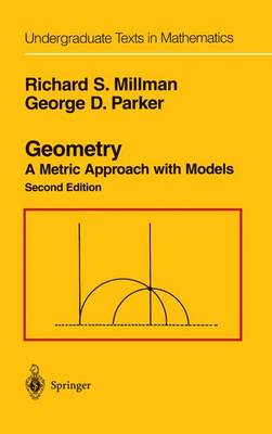 Geometry A Metric Approach with Models by Richard S. (California State University, San Marcos, CA, USA) Millman, George D. (Southern Illinois University, Carbond Parker