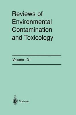 Reviews of Environmental Contamination and Toxicology 131 Continuation of Residue Reviews by George E. Ware
