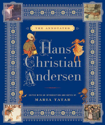The Annotated Hans Christian Andersen by Hans Christian Andersen, Maria Tatar