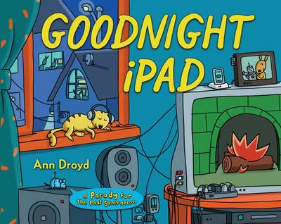 Goodnight iPad A Parody for the Next Generation by Ann Droyd