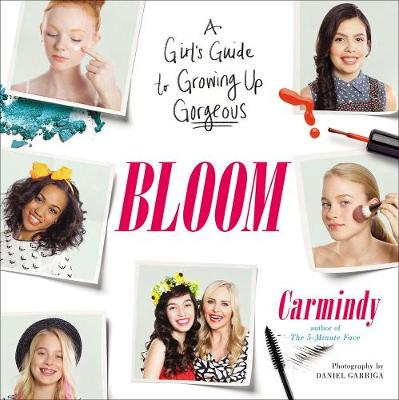 Bloom A Girl's Guide to Growing Up Gorgeous by Carmindy
