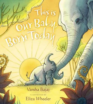 This Is Our Baby, Born Today by Varsha Bajaj