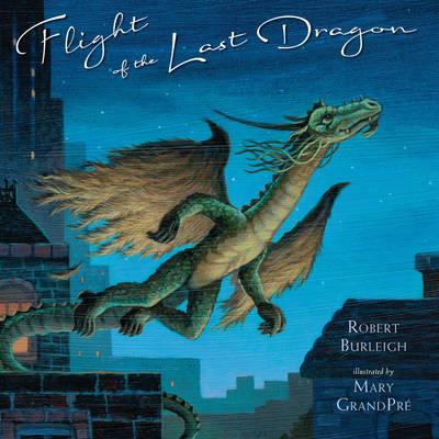Flight Of The Last Dragon by Robert Burleigh