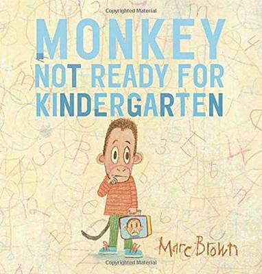 Monkey Not Ready for Kindergarten by Marc Brown