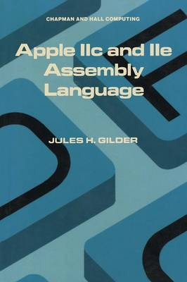 Apple IIC and IIE Assembly Language by Jules H. Gilder