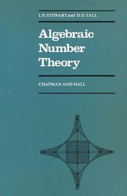 Algebraic Number Theory by Ian Stewart, David Tall
