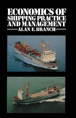 Economics of Shipping Practice and Management by Alan E. Branch