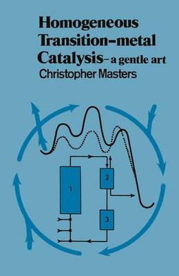 Homogeneous Transition-Metal Catalysis A Gentle Art by Christopher Masters