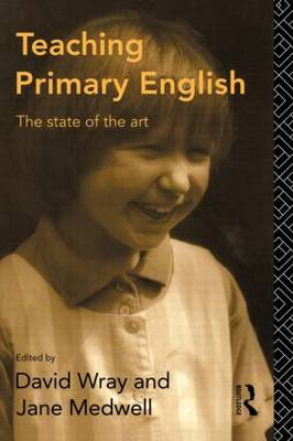 Teaching Primary English The State of the Art by David Wray
