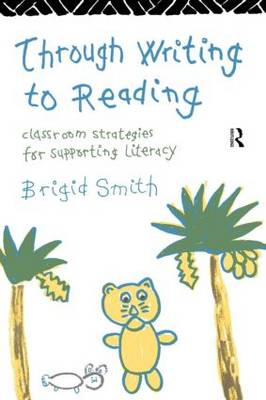 Through Writing to Reading Classroom Strategies for Supporting Literacy by Brigid Smith