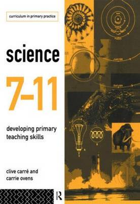 Science 7-11 Developing Primary Teaching Skills by Clive Carre, Carrie Ovens