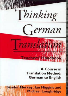 Thinking German Translation Teacher's Handbook Teacher's Handbook by Sandor G. J. Hervey, Michael Loughridge, Ian Higgins