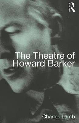 The Theatre of Howard Barker by Charles Lamb