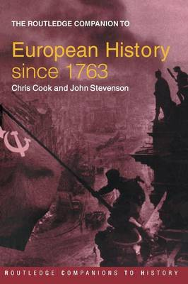 The Routledge Companion to Modern European History Since 1763 by John Stevenson, Chris Cook