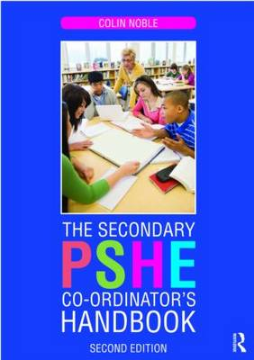 The Secondary PSHE Co-ordinator's Handbook by Colin Noble, Graham Hofmann, Val Flintoff