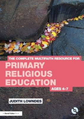 The Complete Multifaith Resource for Primary Religious Education Ages 4-7 by Judith Lowndes