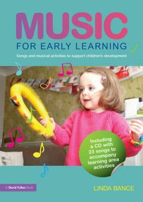 Music for Early Learning Songs and Musical Activities to Support Children's Development by Linda Bance